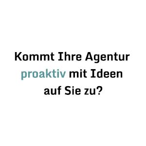 Kommt Ihre Agentur proaktiv mit Ideen auf Sie zu?