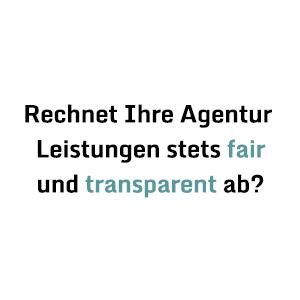 Rechnet Ihre Agentur Leistungen stets fair und transparent ab?